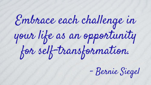Embrace each challenge in your life as an opportunity for self-transformation.