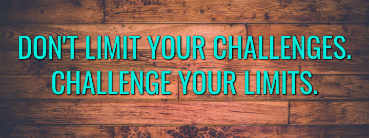 Do not limit your challenges. Challenge your limits.